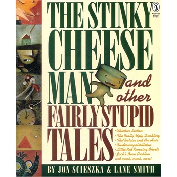 The Stinky Cheese M, , , , an and Other Fairly Stupid Tales 臭起司小子爆笑故事大集合 1993年凯迪克银奖绘本 ISBN 9780140548969